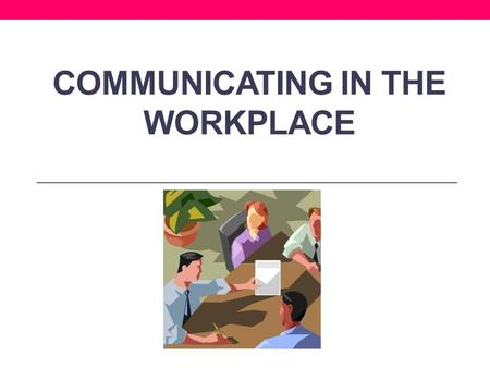 COMMUNICATING IN THE WORKPLACE. Communicating in the Workplace Negotiating; bargaining; persuading Greeting people; representing others to the public;