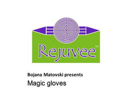 Bojana Matovski presents Magic gloves. Rejuvenator with Magic Gloves A new method for the skin, especially facial skin rejuvenation, as well as the wrinkles.
