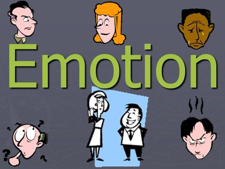 Emotion. Defining Emotion ► Emotion: not just facial expressions ► A response of the whole organism, involving:
