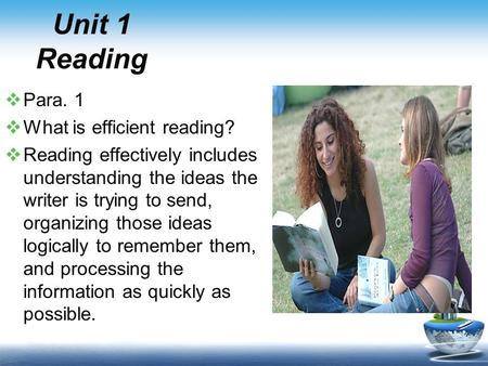 Unit 1 Reading  Para. 1  What is efficient reading?  Reading effectively includes understanding the ideas the writer is trying to send, organizing those.