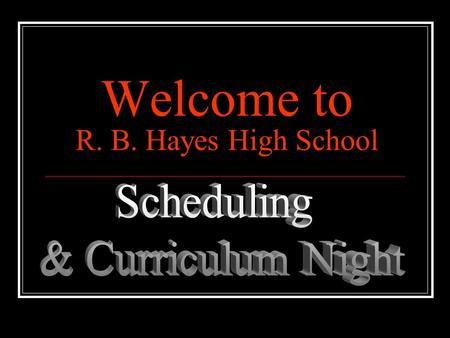 Welcome to R. B. Hayes High School WELCOME Class of 2017.