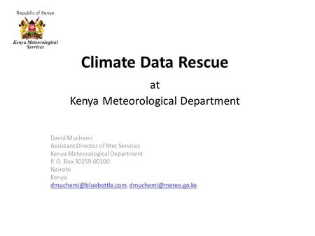 Republic of Kenya Kenya Meteorological Services Climate Data Rescue at Kenya Meteorological Department David Muchemi Assistant Director of Met Services.