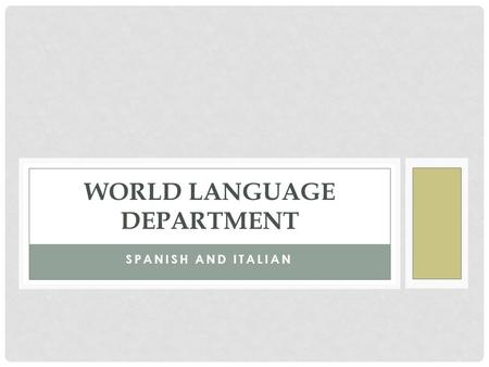SPANISH AND ITALIAN WORLD LANGUAGE DEPARTMENT. COURSES Spanish and Italian Levels 1-5. Level 1- Beginner Level 2R/H – Intermediate Level 3R/H – Advanced.