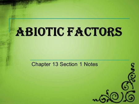 Abiotic Factors Chapter 13 Section 1 Notes.