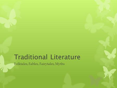 Traditional Literature Folktales, Fables, Fairytales, Myths.