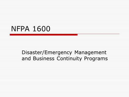 NFPA 1600 Disaster/Emergency Management and Business Continuity Programs.