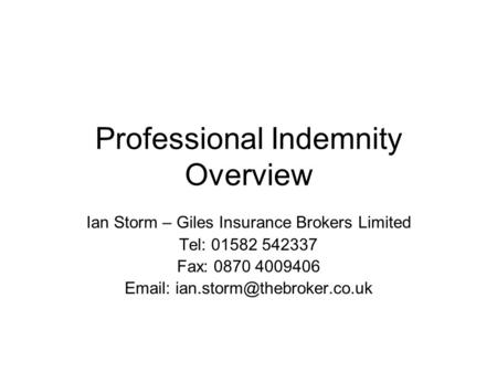 Professional Indemnity Overview Ian Storm – Giles Insurance Brokers Limited Tel: 01582 542337 Fax: 0870 4009406