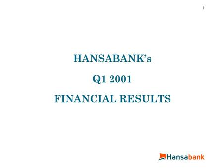 1 HANSABANK's Q1 2001 FINANCIAL RESULTS. 2 Highlights: Q1 2001 Group LTB privatisation agreement signed on April 23 Total revenues up by 24.3% compared.