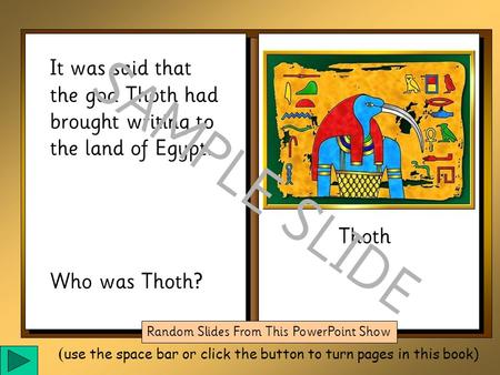 It was said that the god Thoth had brought writing to the land of Egypt. Who was Thoth? Thoth SAMPLE SLIDE Random Slides From This PowerPoint Show ( use.