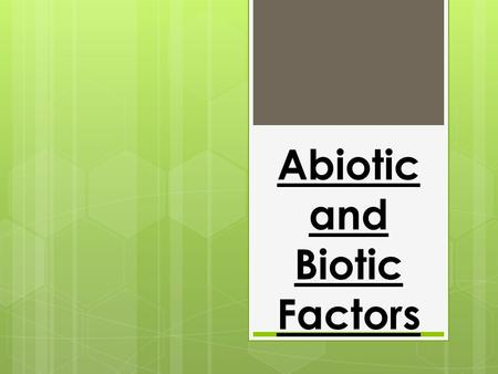 Abiotic and Biotic Factors. What are Abiotic and Biotic factors? Abiotic factors are non-living factors (environmental) which affect the survival of living.