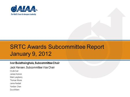 SRTC Awards Subcommittee Report January 9, 2012 Ivor Bulathsinghala, Subcommittee Chair Jack Hansen, Subcommittee Vice Chair Clyde Carr James Hornick Mark.
