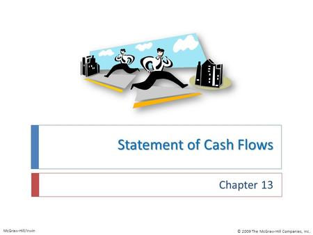 Statement of Cash Flows Chapter 13 McGraw-Hill/Irwin © 2009 The McGraw-Hill Companies, Inc.