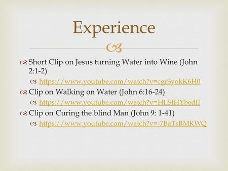   Short Clip on Jesus turning Water into Wine (John 2:1-2)  https://www.youtube.com/watch?v=cgrSyokK6H0 https://www.youtube.com/watch?v=cgrSyokK6H0.
