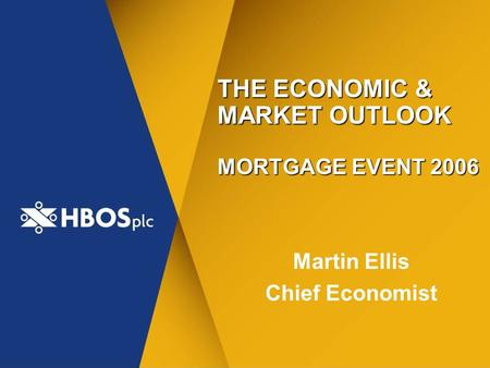THE ECONOMIC & MARKET OUTLOOK MORTGAGE EVENT 2006 Martin Ellis Chief Economist.