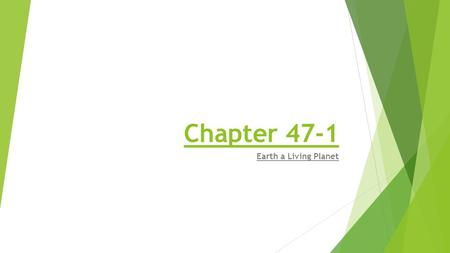 Chapter 47-1 Earth a Living Planet.  Ecology is the study of the interactions of organisms with one another and with their physical surroundings.  The.