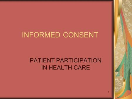 1 INFORMED CONSENT PATIENT PARTICIPATION IN HEALTH CARE.