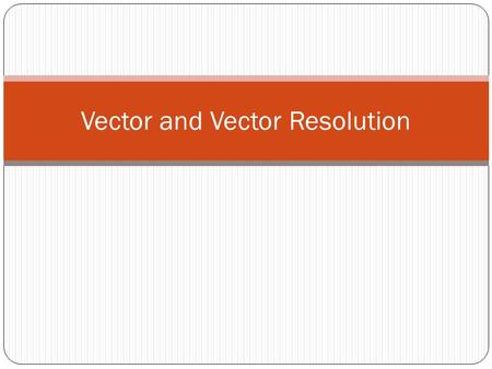 Vector and Vector Resolution. Scalar Vector Vectors.