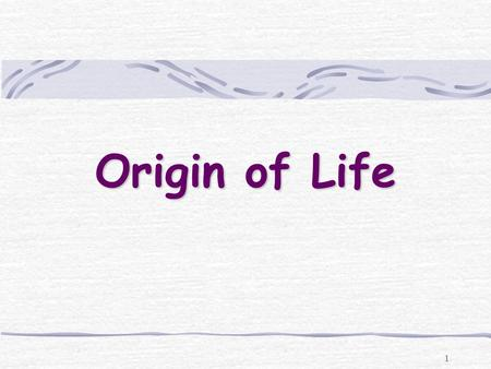 1 Origin of Life. 2 Aristotle (384 –322 BC) Proposed the theory of spontaneous generation Also called abiogenesis Idea that living things can arise from.