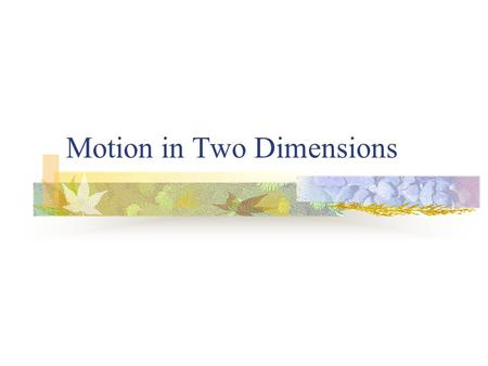 "Motion in Two Dimensions. Example What is the displacement of a person who walks 10.0 km (E) and then 5.00 km (N) ? D 1 + D 2 = D R Use a ""tip to tail"""
