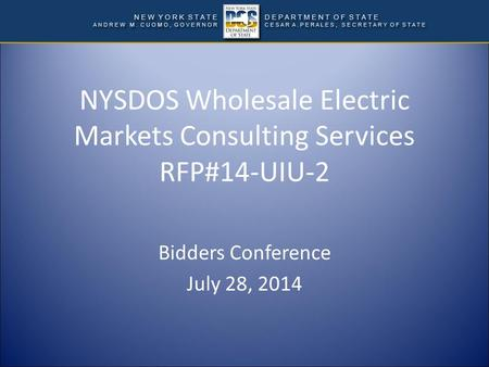 NYSDOS Wholesale Electric Markets Consulting Services RFP#14-UIU-2 Bidders Conference July 28, 2014.