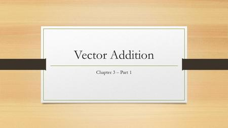 Vector Addition Chapter 3 – Part 1. Vectors represent magnitude and direction Vectors vs. scalars? Vectors can be added graphically A student walks from.