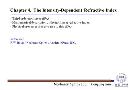 Nonlinear Optics Lab. Hanyang Univ. Chapter 4. The Intensity-Dependent Refractive Index - Third order nonlinear effect - Mathematical description of the.