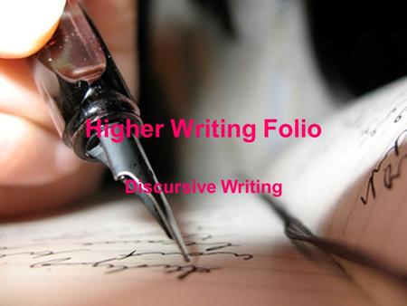 Higher Writing Folio Discursive Writing. Learning Intentions Understand the importance of the Higher writing folio Identify the key pieces of information.