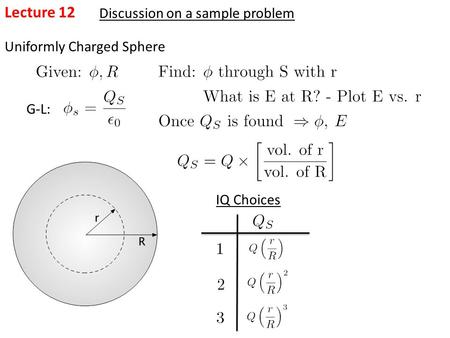 Lecture 12 Discussion on a sample problem Uniformly Charged Sphere G-L: IQ Choices.