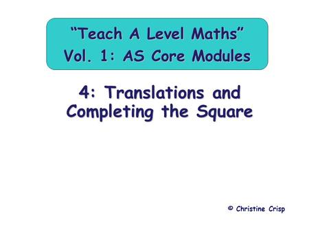 "4: Translations and Completing the Square © Christine Crisp ""Teach A Level Maths"" Vol. 1: AS Core Modules."