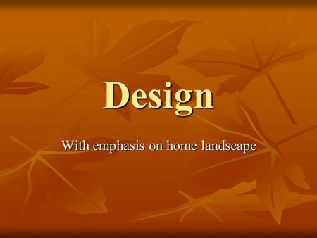 Design With emphasis on home landscape. Landscape design is the art of organizing and enriching outdoor space through placement of plants and structures.