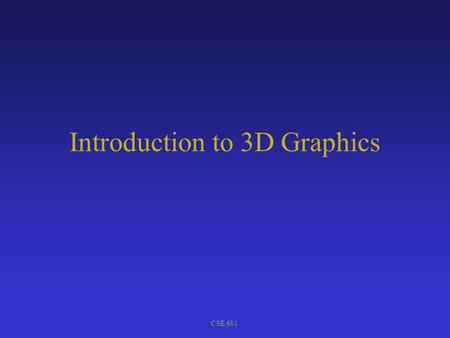 "CSE 681 Introduction to 3D Graphics. CSE 681 Computer graphics is ""the creation and manipulation of graphics images by means of computer."" (Marc Berger,"
