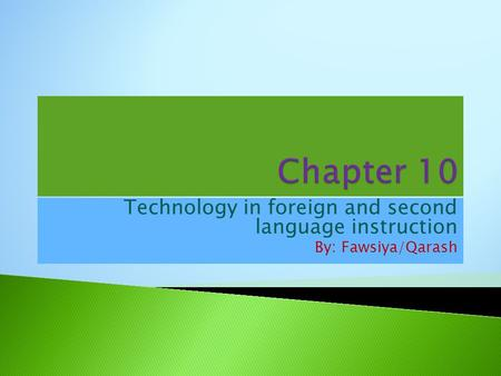 Technology in foreign and second language instruction By: Fawsiya/Qarash.