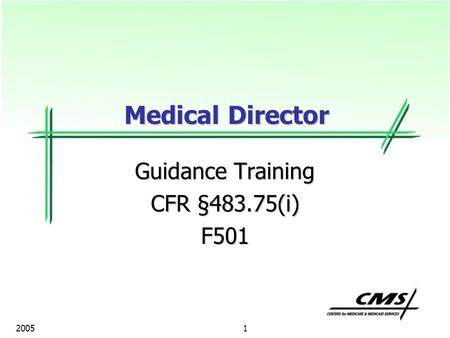 1 2005 Guidance Training CFR §483.75(i) F501 Medical Director.
