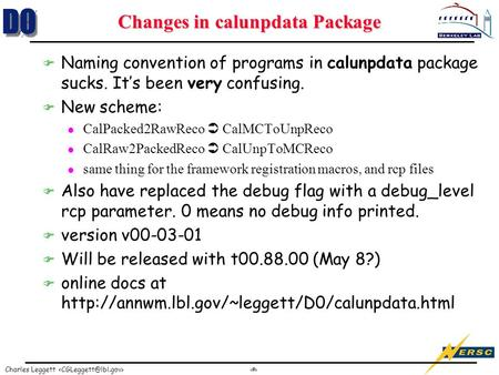 1 Charles Leggett Changes in calunpdata Package F Naming convention of programs in calunpdata package sucks. It's been very confusing. F New scheme: l.