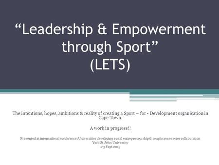 """Leadership & Empowerment through Sport"" (LETS) The intentions, hopes, ambitions & reality of creating a Sport – for - Development organisation in Cape."
