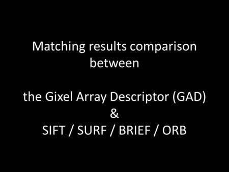 Matching results comparison between the Gixel Array Descriptor (GAD) & SIFT / SURF / BRIEF / ORB.