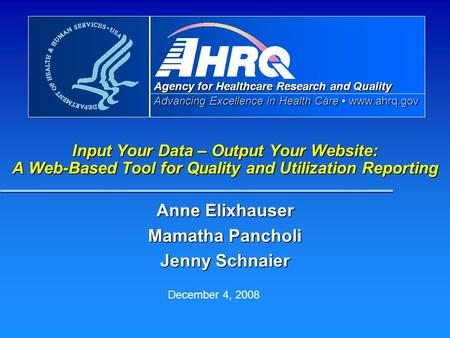 Agency for Healthcare Research and Quality Advancing Excellence in Health Care www.ahrq.gov Input Your Data – Output Your Website: A Web-Based Tool for.
