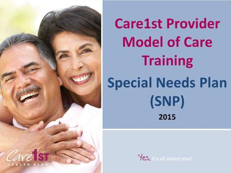 Care1st Provider Model of Care Training Special Needs Plan (SNP) 2015.