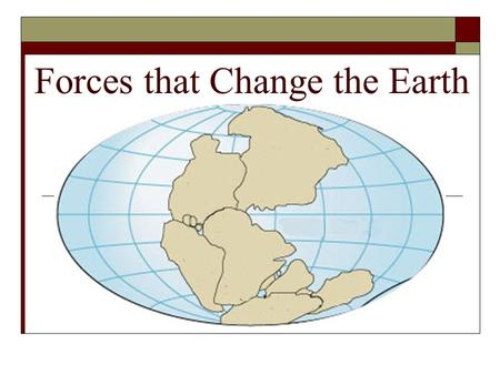 Forces that Change the Earth. Forces that Change Earth!