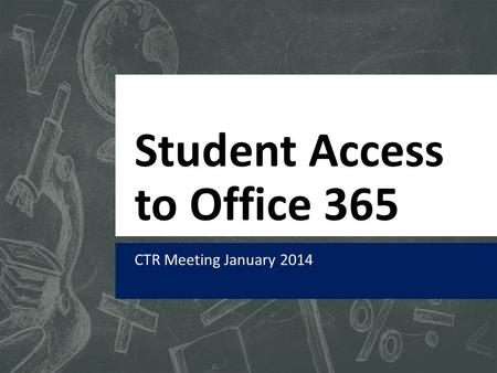 Student Access to Office 365 CTR Meeting January 2014.