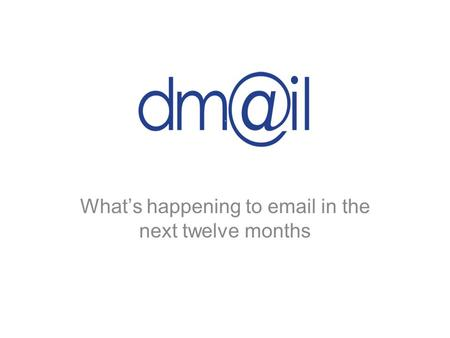 DMail (logo) What's happening to email in the next twelve months.