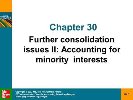 30-1 Copyright  2007 McGraw-Hill Australia Pty Ltd PPTs t/a Australian Financial Accounting 5e by Craig Deegan Slides prepared by Craig Deegan Chapter.