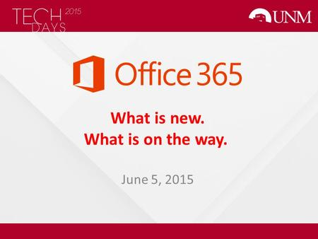 June 5, 2015 What is new. What is on the way.. Scott Parker UNM IT Applications - CAT Sean Smock ASM IT.