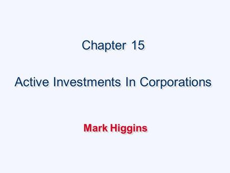 Chapter 15 Active Investments In Corporations Chapter 15 Active Investments In Corporations Mark Higgins.