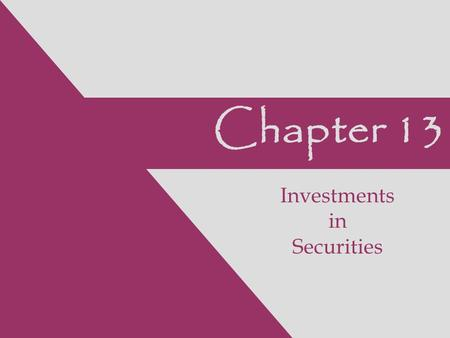 Chapter 13 Investments in Securities. 2 Financial Accounting, 7e Stice/Stice, 2006 © Thomson Financial Statement Items Covered Balance SheetIncome Statement.