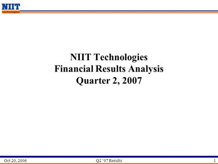 Oct 20, 2006Q2 '07 Results1 NIIT Technologies Financial Results Analysis Quarter 2, 2007.