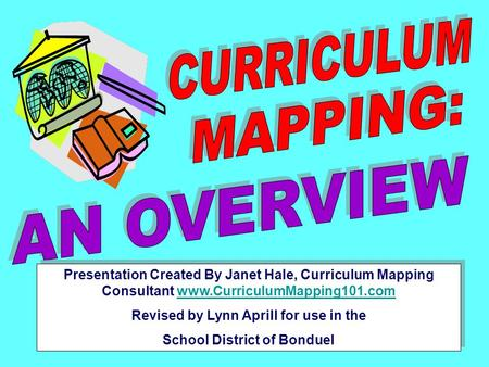 Presentation Created By Janet Hale, Curriculum Mapping Consultant www.CurriculumMapping101.comwww.CurriculumMapping101.com Revised by Lynn Aprill for use.