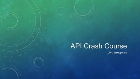API Crash Course CWU Startup Club. OUTLINE What is an API? Why are API's useful? What is HTTP? JSON? XML? What is a RESTful API? How do we consume an.