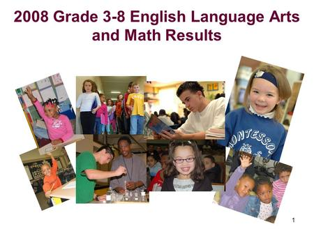 1 2008 Grade 3-8 English Language Arts and Math Results.