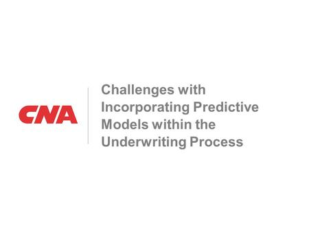 Challenges with Incorporating Predictive Models within the Underwriting Process.